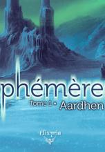 Ephémères, tome 1 : Aardhen